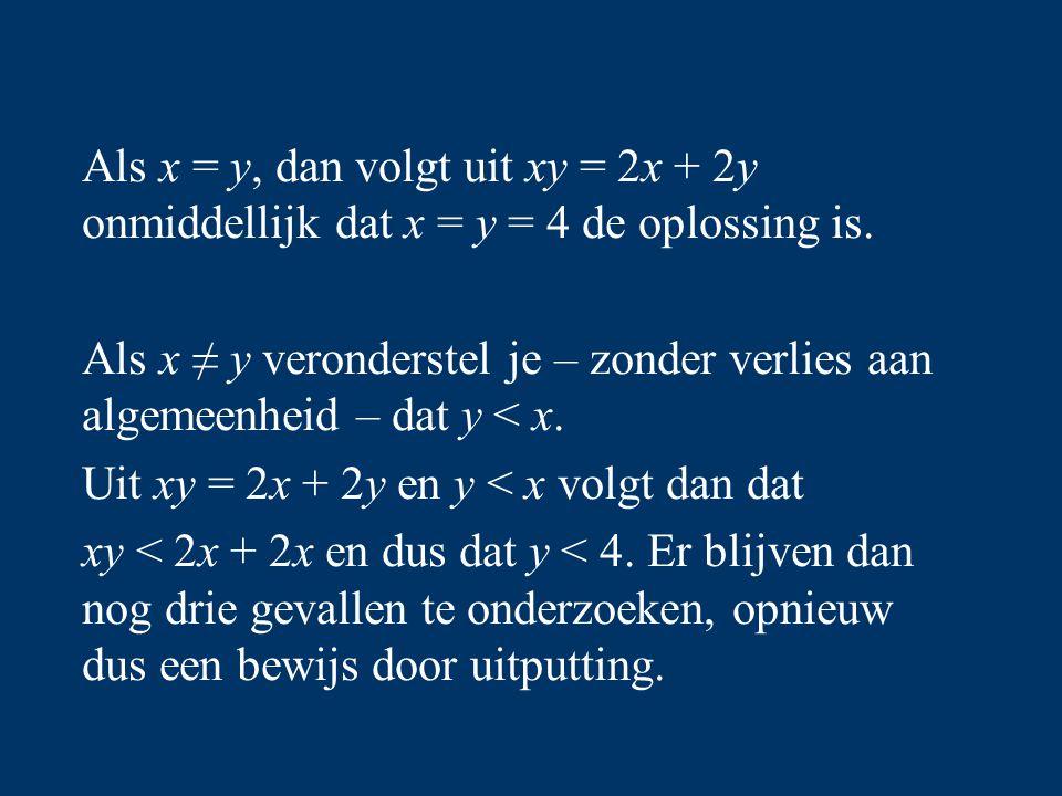 Als x = y, dan volgt uit xy = 2x + 2y onmiddellijk dat x = y = 4 de oplossing is. Als x ≠ y veronderstel je – zonder verlies aan algemeenheid – dat y
