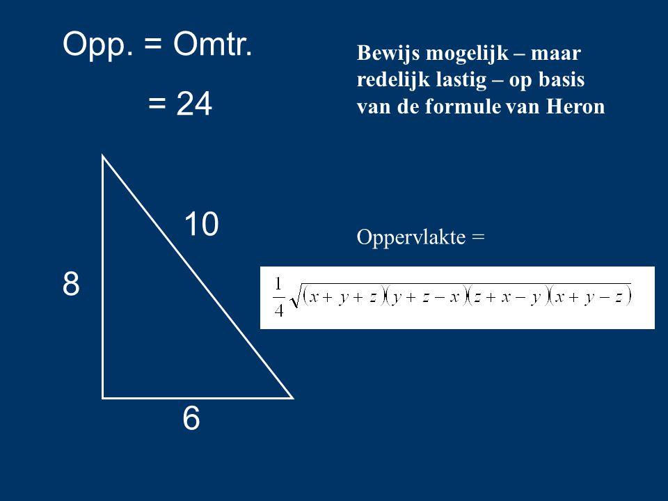 Opp. = Omtr. = 24 10 8 6 Bewijs mogelijk – maar redelijk lastig – op basis van de formule van Heron Oppervlakte =