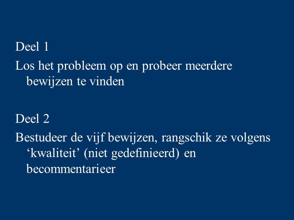 Deel 1 Los het probleem op en probeer meerdere bewijzen te vinden Deel 2 Bestudeer de vijf bewijzen, rangschik ze volgens 'kwaliteit' (niet gedefinieerd) en becommentarieer