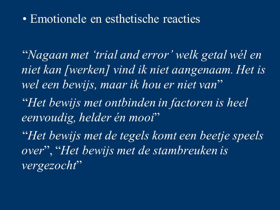 """Emotionele en esthetische reacties """"Nagaan met 'trial and error' welk getal wél en niet kan [werken] vind ik niet aangenaam. Het is wel een bewijs, ma"""