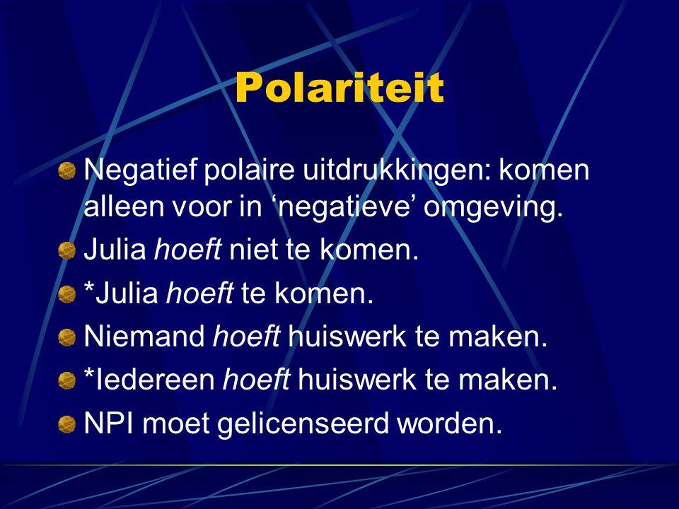 Polariteit Negatief polaire uitdrukkingen: komen alleen voor in 'negatieve' omgeving.