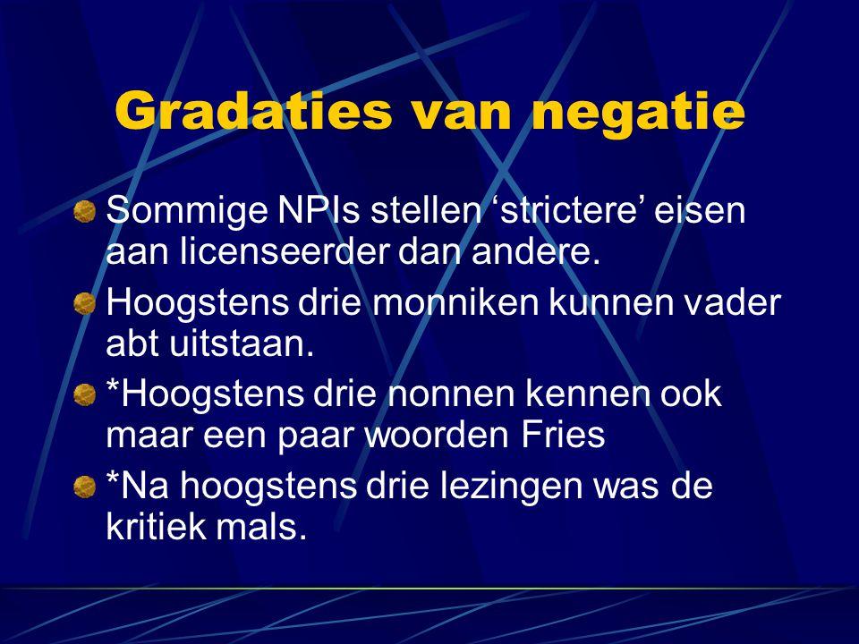 Gradaties van negatie Sommige NPIs stellen 'strictere' eisen aan licenseerder dan andere.