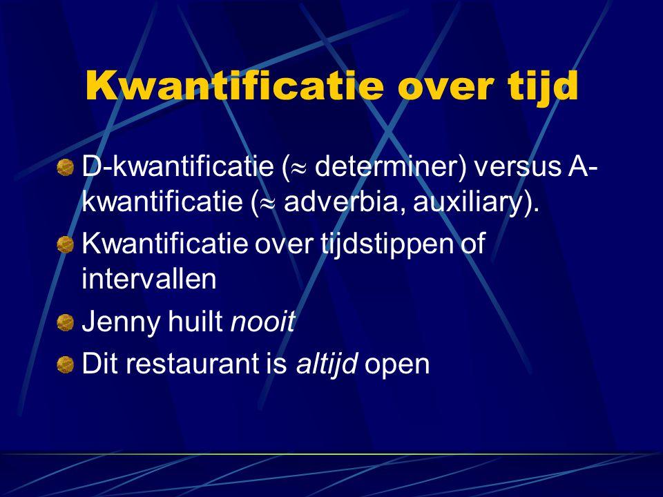 Kwantificatie over tijd D-kwantificatie (  determiner) versus A- kwantificatie (  adverbia, auxiliary).