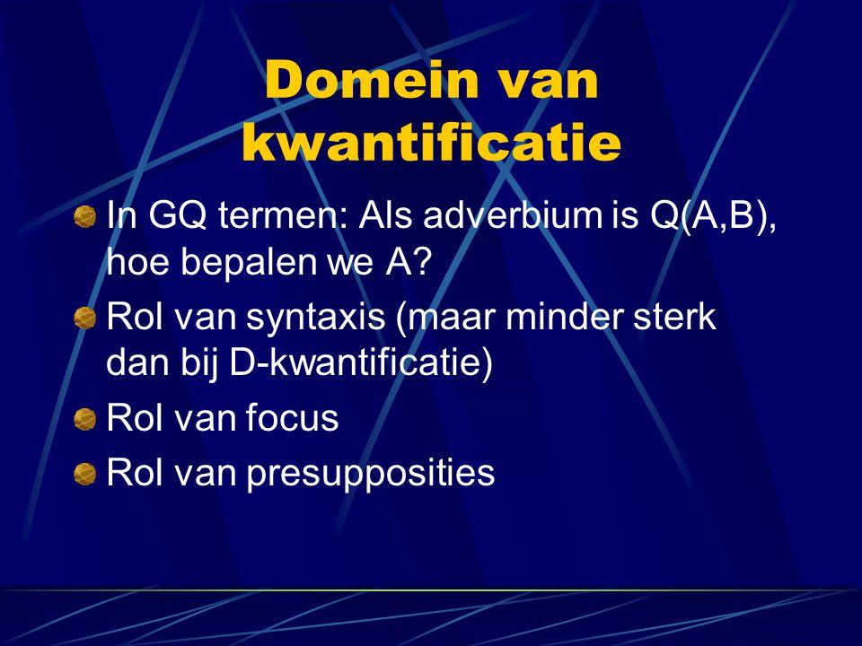 Domein van kwantificatie In GQ termen: Als adverbium is Q(A,B), hoe bepalen we A.