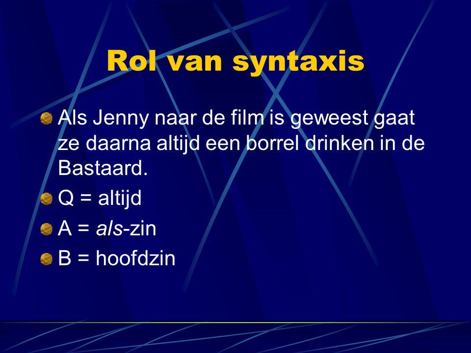 Rol van syntaxis Als Jenny naar de film is geweest gaat ze daarna altijd een borrel drinken in de Bastaard.