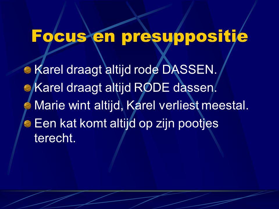 Focus en presuppositie Karel draagt altijd rode DASSEN.