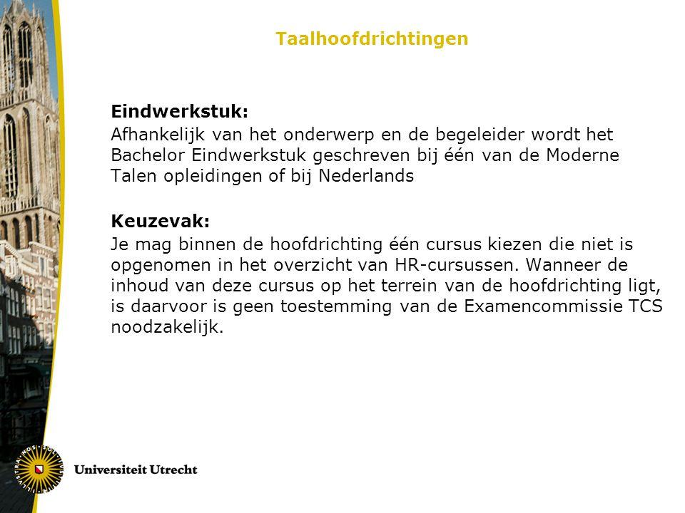 Taalhoofdrichtingen Eindwerkstuk: Afhankelijk van het onderwerp en de begeleider wordt het Bachelor Eindwerkstuk geschreven bij één van de Moderne Tal