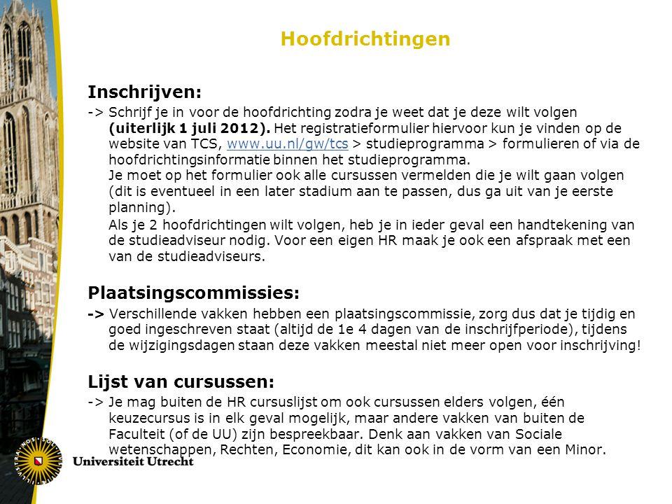 Hoofdrichtingen Inschrijven: -> Schrijf je in voor de hoofdrichting zodra je weet dat je deze wilt volgen (uiterlijk 1 juli 2012). Het registratieform