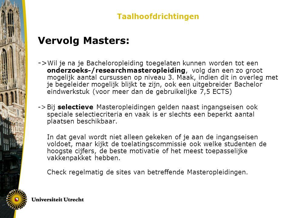 Taalhoofdrichtingen Vervolg Masters: -> Wil je na je Bacheloropleiding toegelaten kunnen worden tot een onderzoeks-/researchmasteropleiding, volg dan een zo groot mogelijk aantal cursussen op niveau 3.