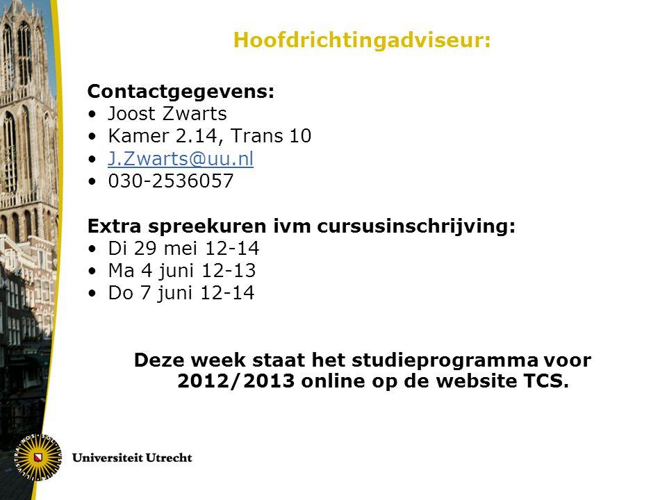 Hoofdrichtingadviseur: Contactgegevens: Joost Zwarts Kamer 2.14, Trans 10 J.Zwarts@uu.nl 030-2536057 Extra spreekuren ivm cursusinschrijving: Di 29 me
