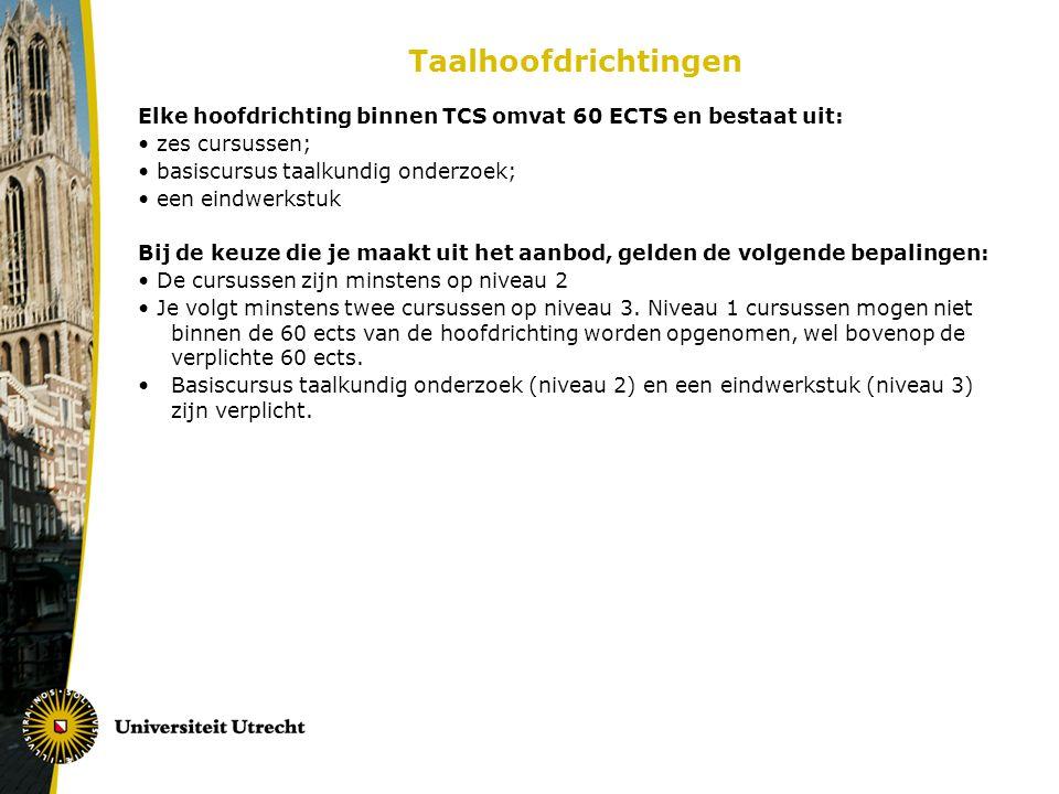 Taalhoofdrichtingen Elke hoofdrichting binnen TCS omvat 60 ECTS en bestaat uit: zes cursussen; basiscursus taalkundig onderzoek; een eindwerkstuk Bij