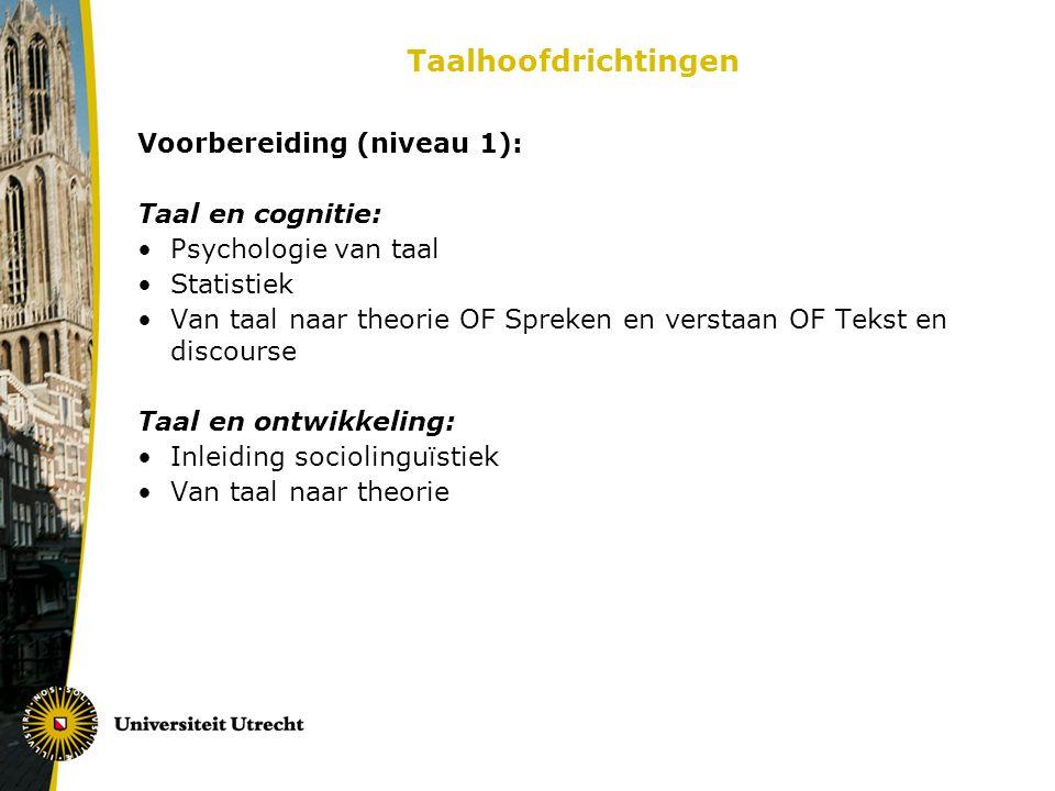 Taalhoofdrichtingen Voorbereiding (niveau 1): Taal en cognitie: Psychologie van taal Statistiek Van taal naar theorie OF Spreken en verstaan OF Tekst