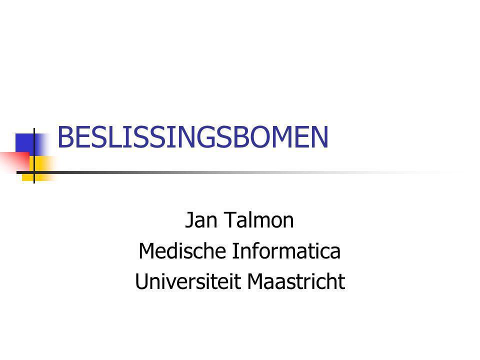 BESLISSINGSBOMEN Jan Talmon Medische Informatica Universiteit Maastricht