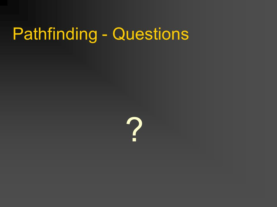 Pathfinding - Questions ?