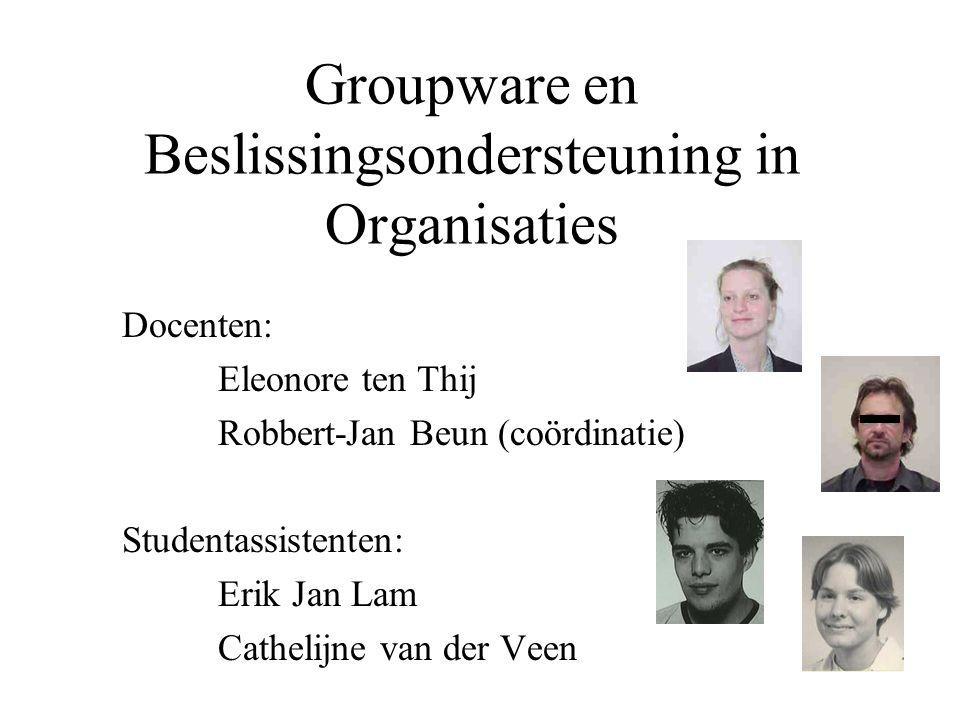 Groupware en Beslissingsondersteuning in Organisaties Docenten: Eleonore ten Thij Robbert-Jan Beun (coördinatie) Studentassistenten: Erik Jan Lam Cath