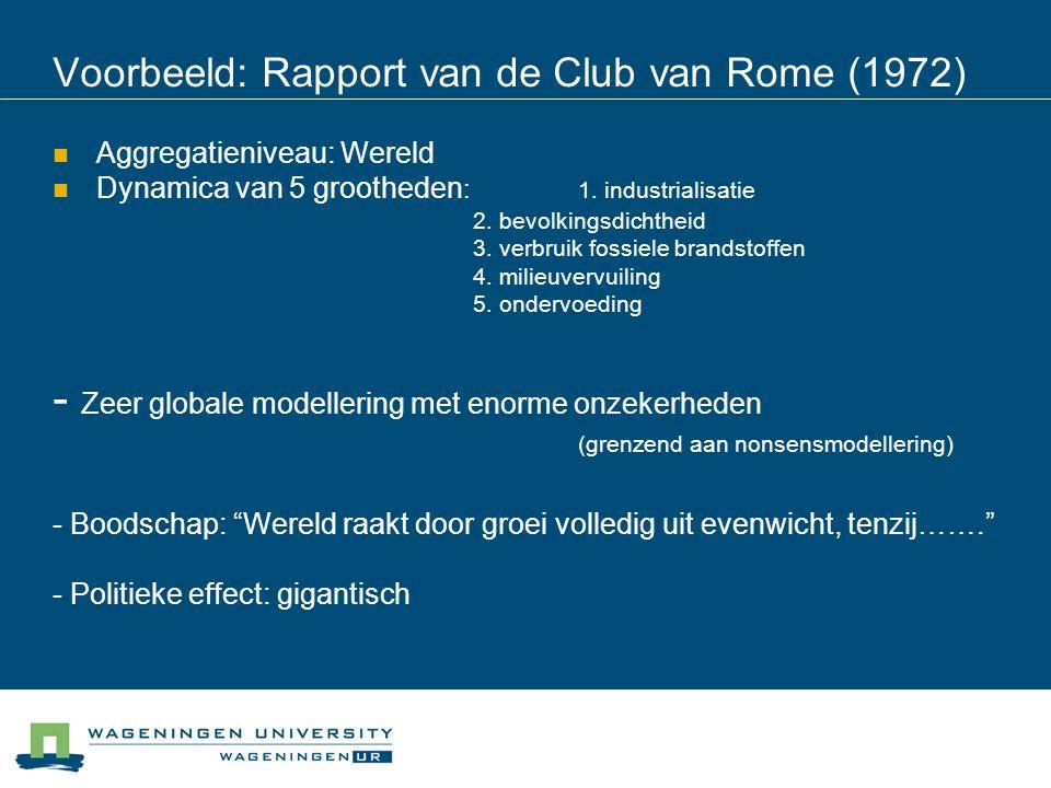 Voorbeeld: Rapport van de Club van Rome (1972) Aggregatieniveau: Wereld Dynamica van 5 grootheden : 1. industrialisatie 2. bevolkingsdichtheid 3. verb