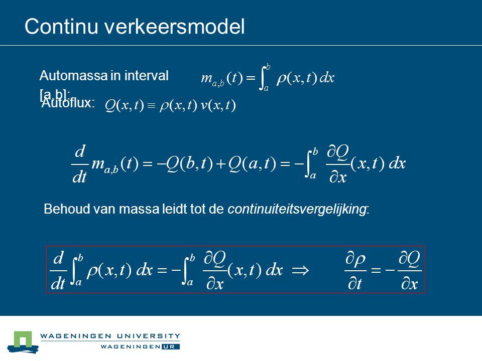 Continu verkeersmodel Automassa in interval [a,b]: Behoud van massa leidt tot de continuiteitsvergelijking: Autoflux: