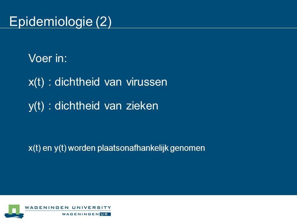 Epidemiologie (2) Voer in: x(t) : dichtheid van virussen y(t) : dichtheid van zieken x(t) en y(t) worden plaatsonafhankelijk genomen