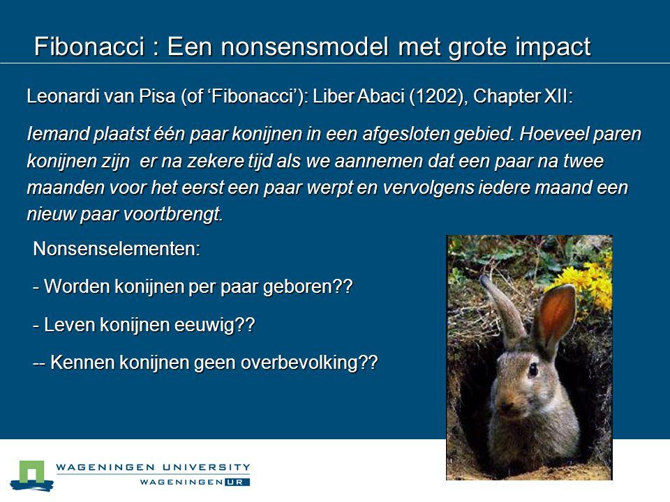 Fibonacci : Een nonsensmodel met grote impact Leonardi van Pisa (of 'Fibonacci'): Liber Abaci (1202), Chapter XII: Iemand plaatst één paar konijnen in een afgesloten gebied.