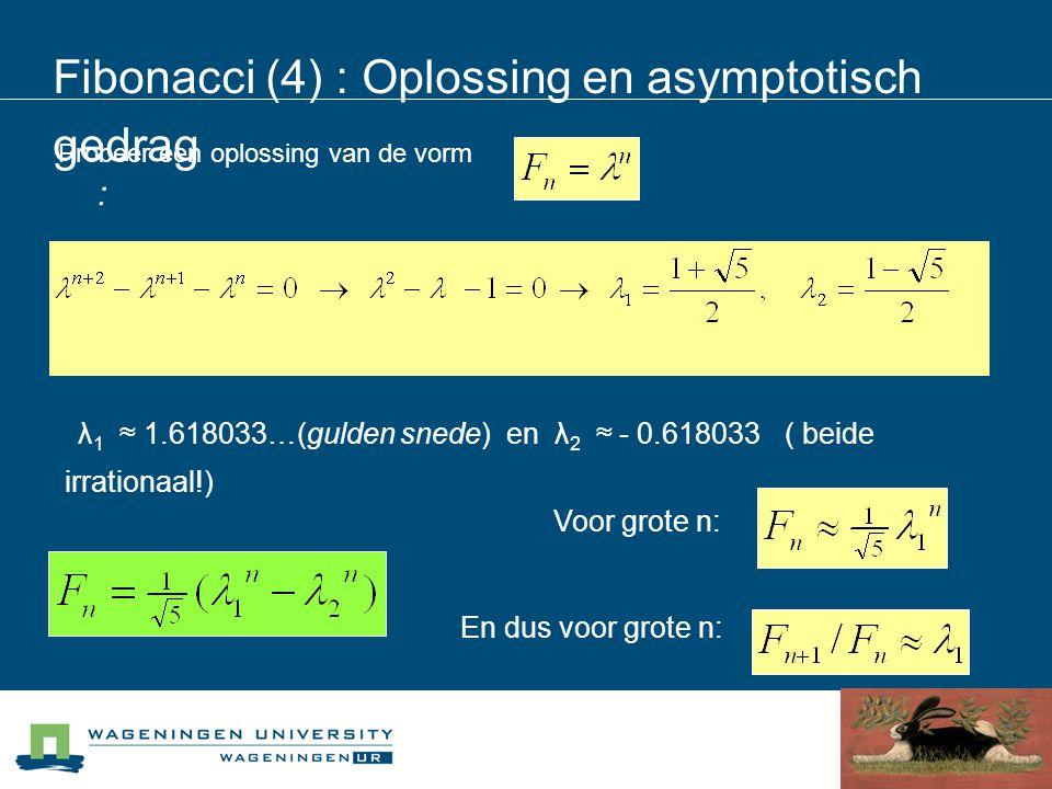 Fibonacci (4) : Oplossing en asymptotisch gedrag Probeer een oplossing van de vorm : λ 1 ≈ 1.618033…(gulden snede) en λ 2 ≈ - 0.618033 ( beide irratio