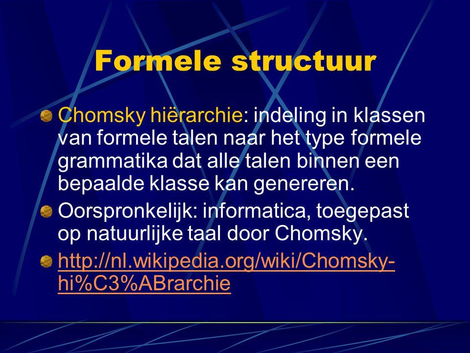 Drie klassen Reguliere grammatica (finite state): Contekstvrije grammatica (push down automaat) Contekstgevoelige grammatica (lineair gebonden automaat).