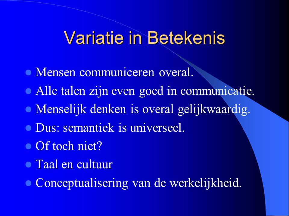 Variatie in Betekenis Mensen communiceren overal. Alle talen zijn even goed in communicatie. Menselijk denken is overal gelijkwaardig. Dus: semantiek