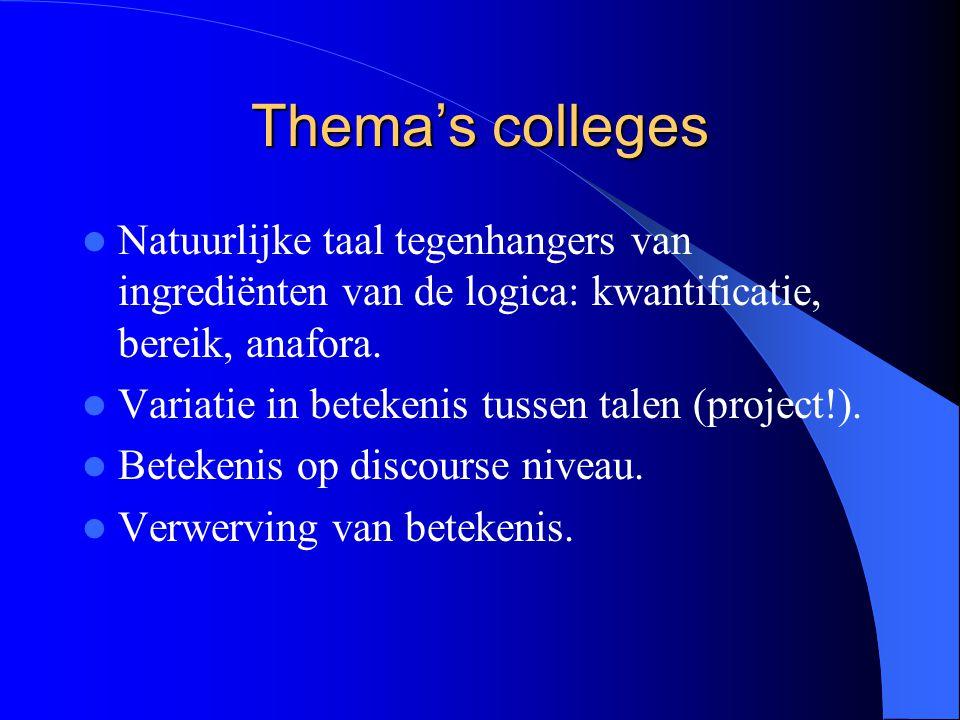 Thema's colleges Natuurlijke taal tegenhangers van ingrediënten van de logica: kwantificatie, bereik, anafora. Variatie in betekenis tussen talen (pro