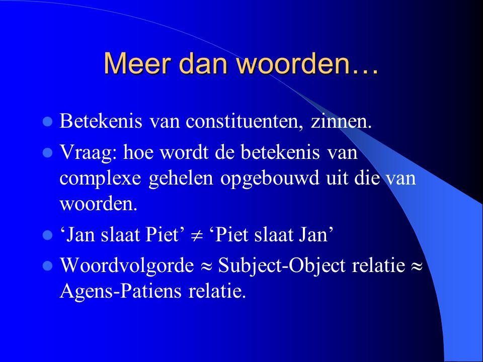 Meer dan woorden… Betekenis van constituenten, zinnen. Vraag: hoe wordt de betekenis van complexe gehelen opgebouwd uit die van woorden. 'Jan slaat Pi