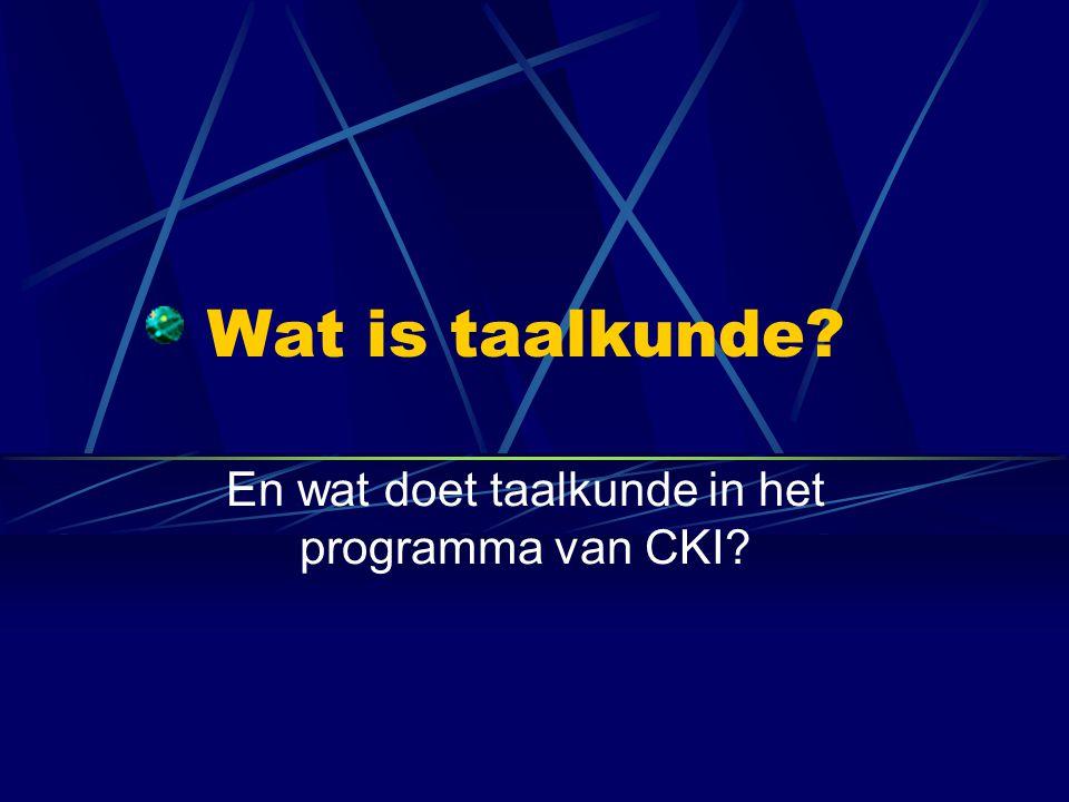 Taalkunde in CKI Taalkundige kennis.Leren van taal.