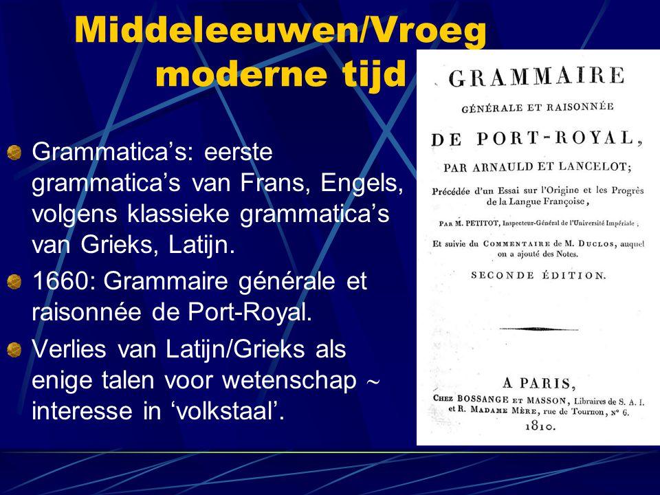 Middeleeuwen/Vroeg moderne tijd Grammatica's: eerste grammatica's van Frans, Engels, volgens klassieke grammatica's van Grieks, Latijn. 1660: Grammair