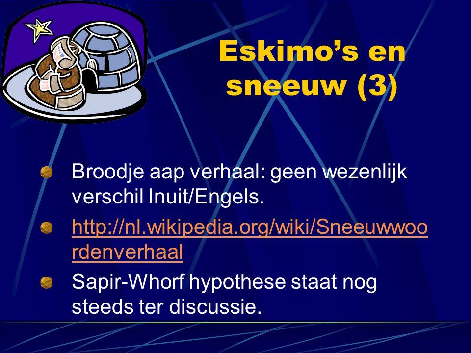 Eskimo's en sneeuw (3) Broodje aap verhaal: geen wezenlijk verschil Inuit/Engels. http://nl.wikipedia.org/wiki/Sneeuwwoo rdenverhaal Sapir-Whorf hypot