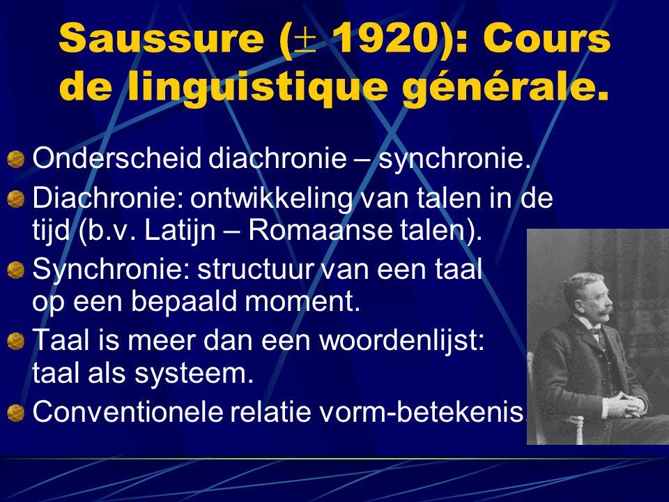 Saussure (  1920): Cours de linguistique générale. Onderscheid diachronie – synchronie. Diachronie: ontwikkeling van talen in de tijd (b.v. Latijn –