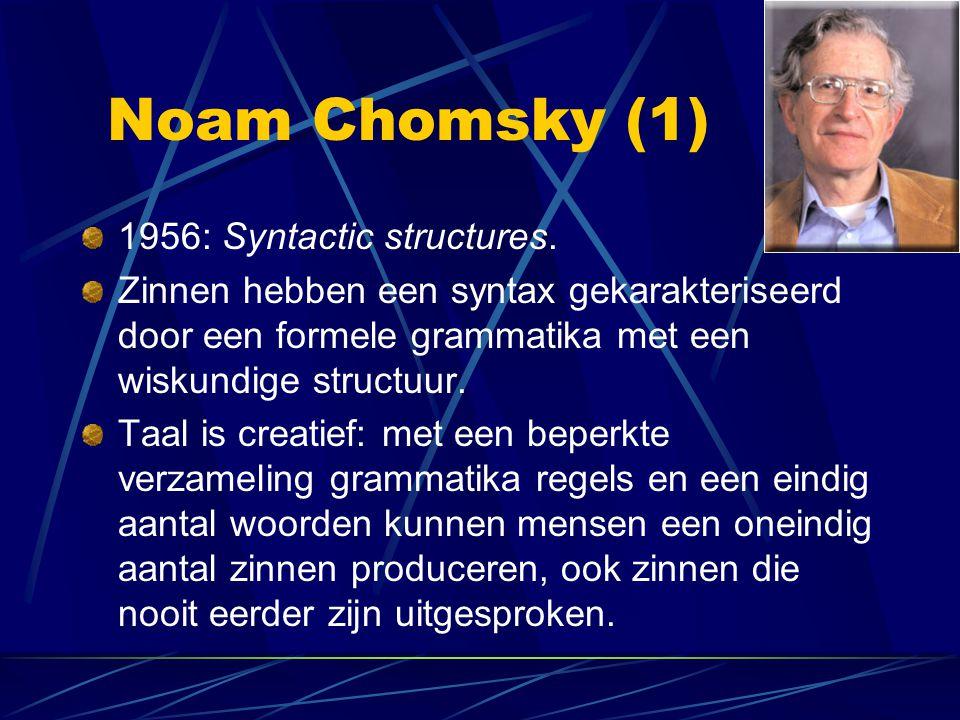 Noam Chomsky (1) 1956: Syntactic structures. Zinnen hebben een syntax gekarakteriseerd door een formele grammatika met een wiskundige structuur. Taal