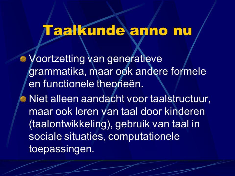 Taalkunde anno nu Voortzetting van generatieve grammatika, maar ook andere formele en functionele theorieën. Niet alleen aandacht voor taalstructuur,
