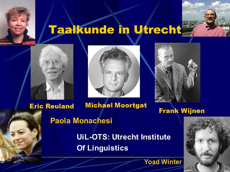 Taalkunde in Utrecht Eric Reuland Frank Wijnen Michael Moortgat Paola Monachesi Yoad Winter UiL-OTS: Utrecht Institute Of Linguistics