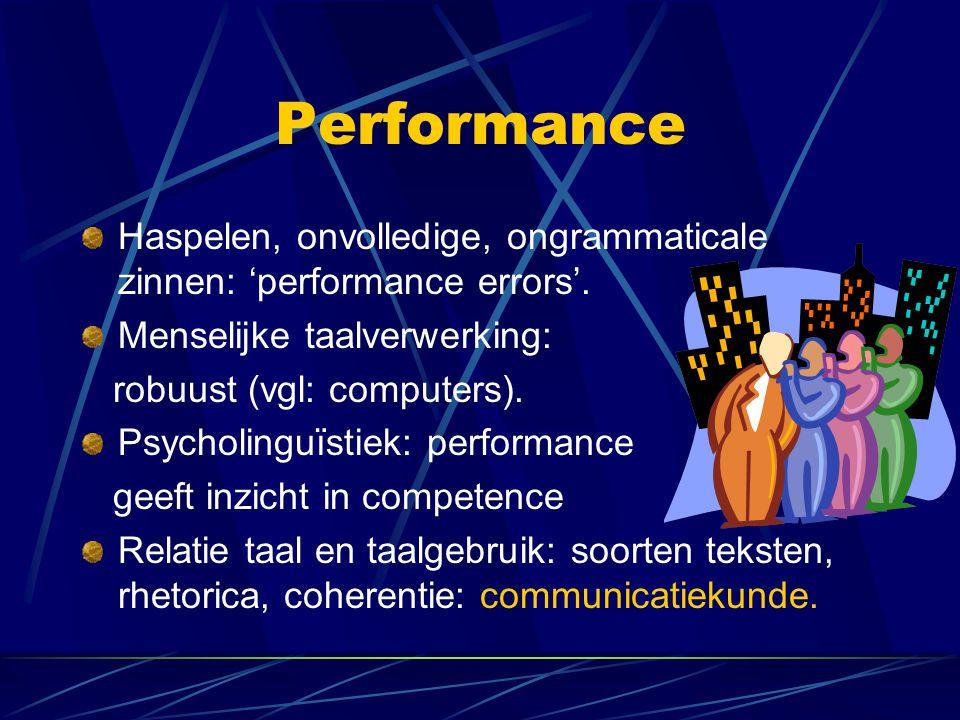 Performance Haspelen, onvolledige, ongrammaticale zinnen: 'performance errors'. Menselijke taalverwerking: robuust (vgl: computers). Psycholinguïstiek