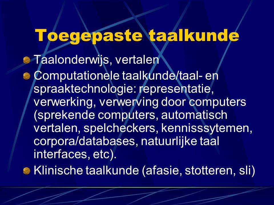 Toegepaste taalkunde Taalonderwijs, vertalen Computationele taalkunde/taal- en spraaktechnologie: representatie, verwerking, verwerving door computers