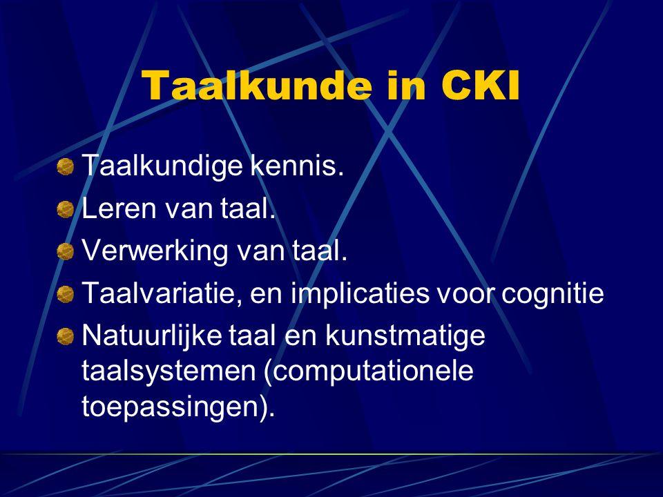 Taalkunde in CKI Taalkundige kennis. Leren van taal. Verwerking van taal. Taalvariatie, en implicaties voor cognitie Natuurlijke taal en kunstmatige t
