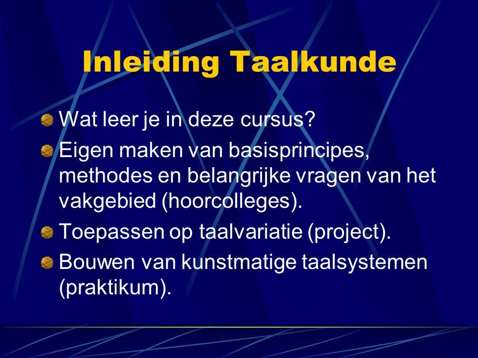 Inleiding Taalkunde Wat leer je in deze cursus? Eigen maken van basisprincipes, methodes en belangrijke vragen van het vakgebied (hoorcolleges). Toepa