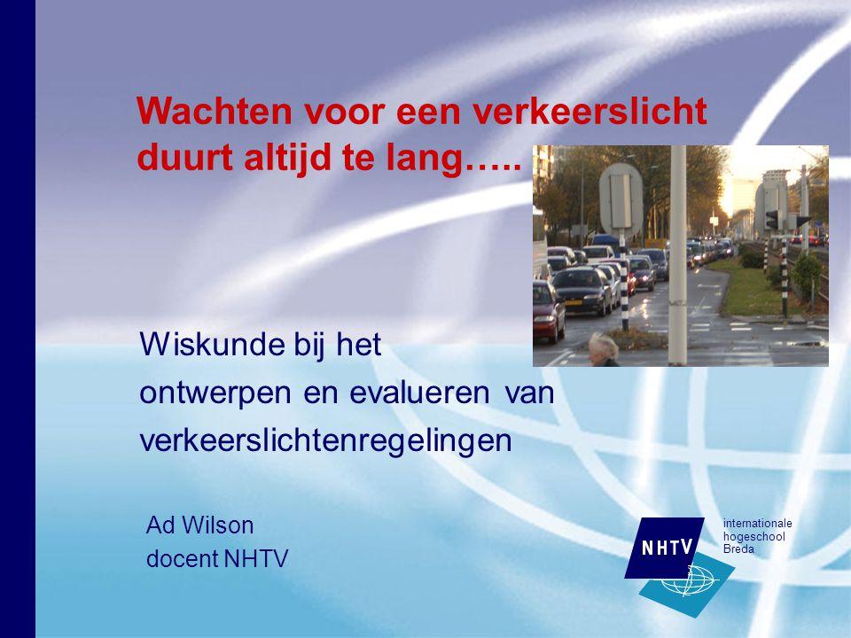 internationale hogeschool Breda Wiskunde bij het ontwerpen en evalueren van verkeerslichtenregelingen Wachten voor een verkeerslicht duurt altijd te l