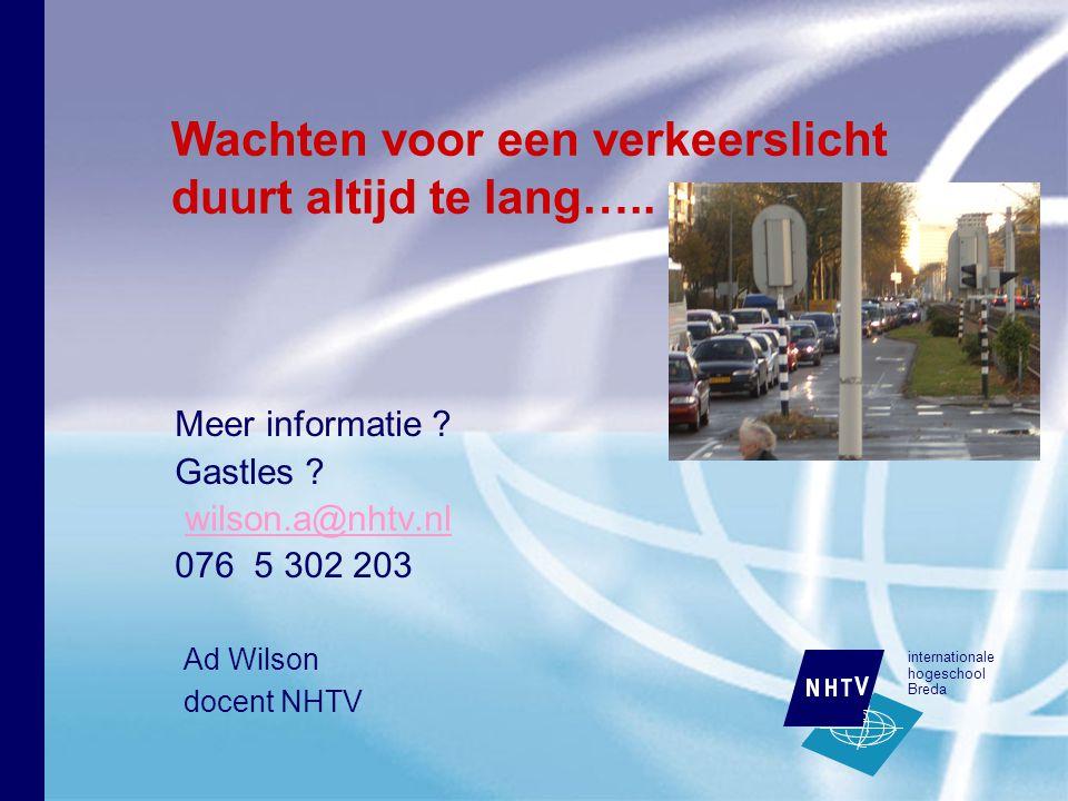 internationale hogeschool Breda Meer informatie ? Gastles ? wilson.a@nhtv.nl 076 5 302 203 Wachten voor een verkeerslicht duurt altijd te lang….. Ad W