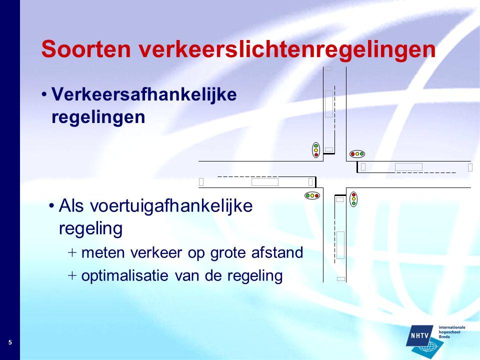 5 Soorten verkeerslichtenregelingen Verkeersafhankelijke regelingen Als voertuigafhankelijke regeling + meten verkeer op grote afstand + optimalisatie van de regeling