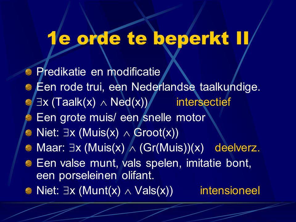 1e orde te beperkt II Predikatie en modificatie Een rode trui, een Nederlandse taalkundige.  x (Taalk(x)  Ned(x)) intersectief Een grote muis/ een s
