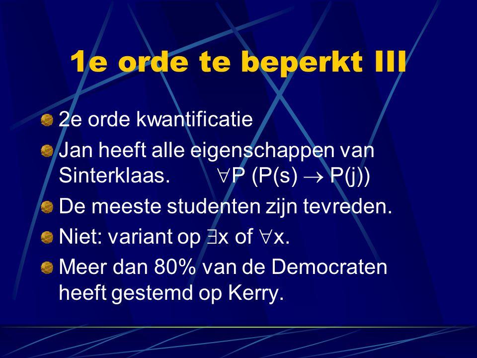 1e orde te beperkt III 2e orde kwantificatie Jan heeft alle eigenschappen van Sinterklaas.  P (P(s)  P(j)) De meeste studenten zijn tevreden. Niet: