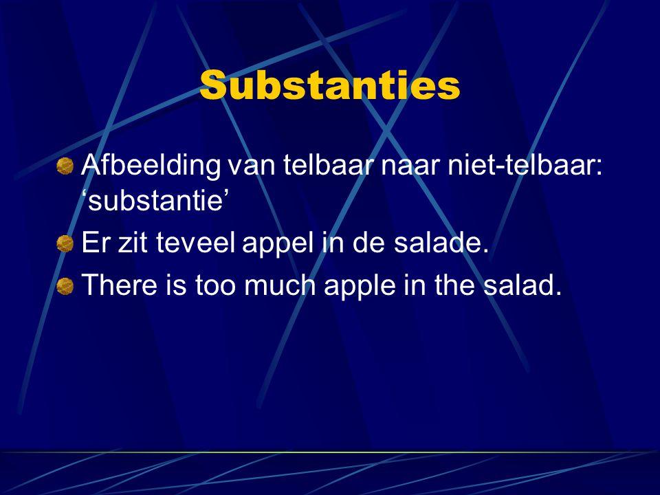 Substanties Afbeelding van telbaar naar niet-telbaar: 'substantie' Er zit teveel appel in de salade. There is too much apple in the salad.