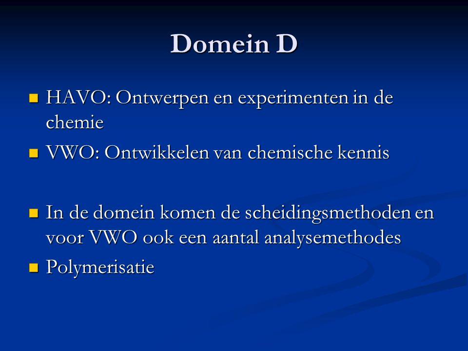 Domein D HAVO: Ontwerpen en experimenten in de chemie HAVO: Ontwerpen en experimenten in de chemie VWO: Ontwikkelen van chemische kennis VWO: Ontwikke