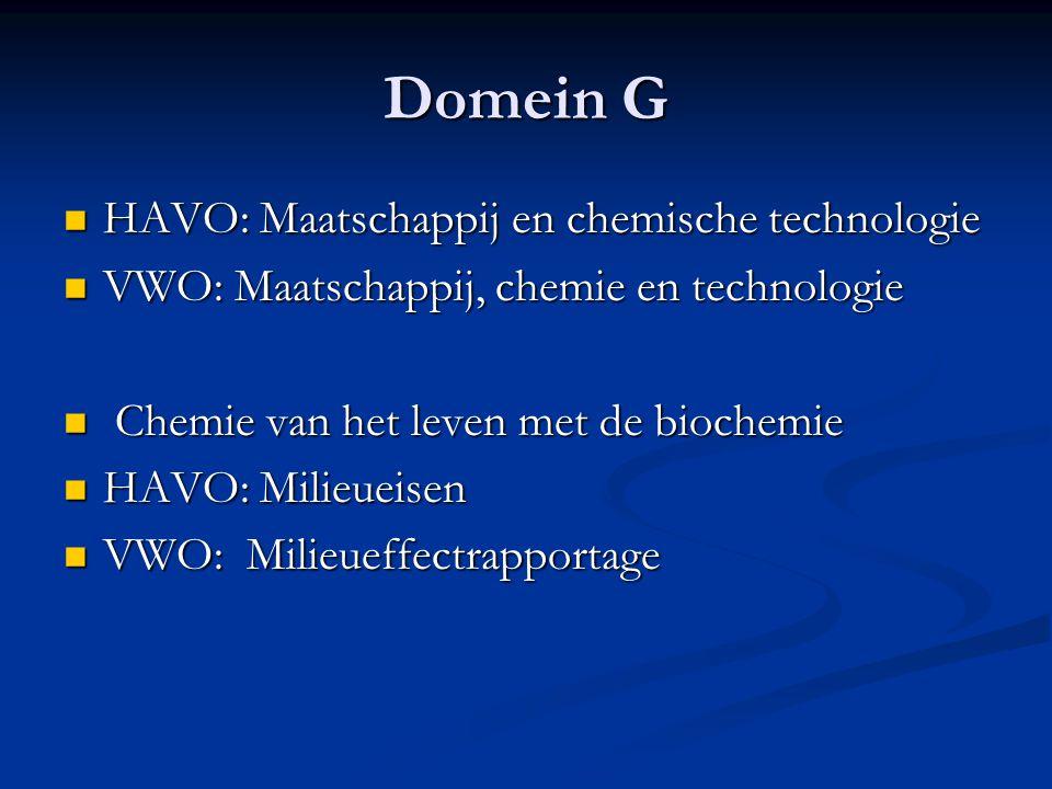 Domein G HAVO: Maatschappij en chemische technologie HAVO: Maatschappij en chemische technologie VWO: Maatschappij, chemie en technologie VWO: Maatsch