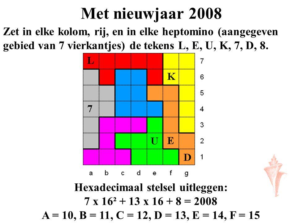 Met nieuwjaar 2008 Zet in elke kolom, rij, en in elke heptomino (aangegeven gebied van 7 vierkantjes) de tekens L, E, U, K, 7, D, 8. Hexadecimaal stel