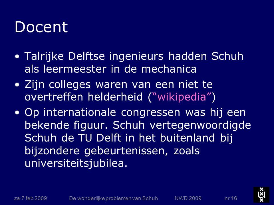 za 7 feb 2009De wonderlijke problemen van Schuh NWD 2009 nr 16 Docent Talrijke Delftse ingenieurs hadden Schuh als leermeester in de mechanica Zijn co