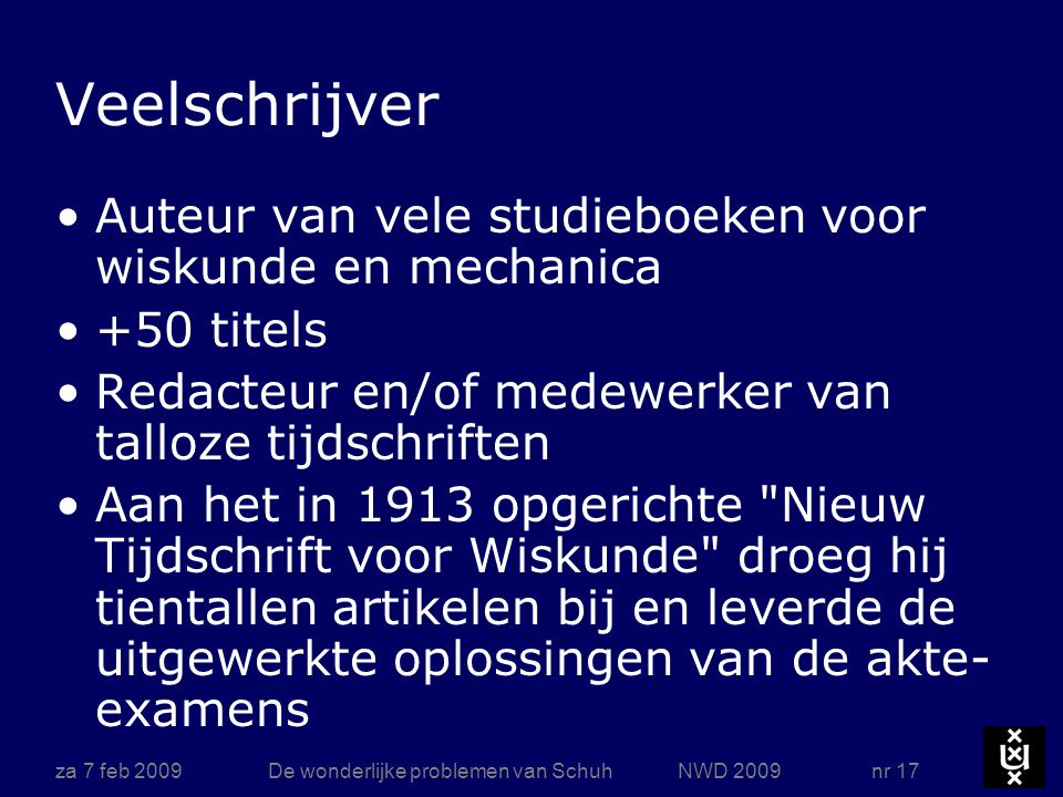 za 7 feb 2009De wonderlijke problemen van Schuh NWD 2009 nr 17 Veelschrijver Auteur van vele studieboeken voor wiskunde en mechanica +50 titels Redact